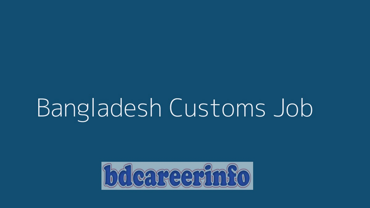 Bangladesh Customs Job Circular 2019